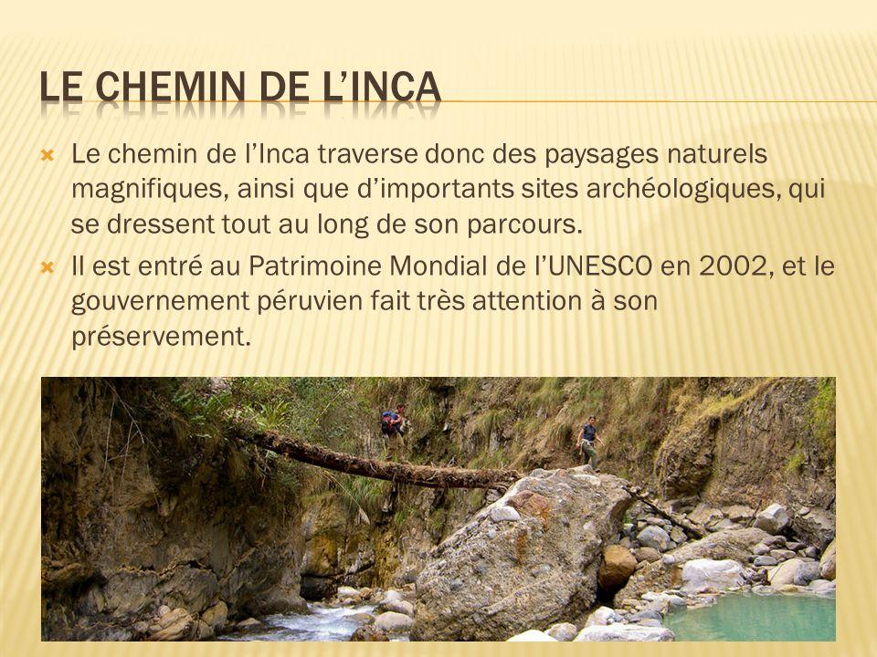 Le chemin de lInca traverse donc des paysages naturels magnifiques, ainsi que dimportants sites archéologiques, qui se dressent tout au long de son pa