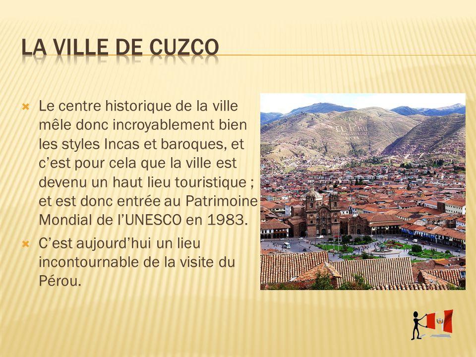 Le centre historique de la ville mêle donc incroyablement bien les styles Incas et baroques, et cest pour cela que la ville est devenu un haut lieu to