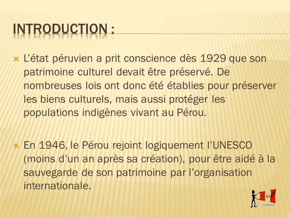 Létat péruvien a prit conscience dès 1929 que son patrimoine culturel devait être préservé. De nombreuses lois ont donc été établies pour préserver le