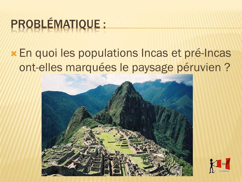Sites Pré-Incas Géoglyphes de Nazca Pachacamac Sites Incas : Machu Picchu Chemin de lInca Anciennes villes Incas : Cuzco Lima Arequipa