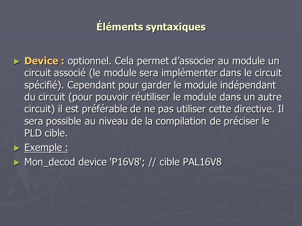 Éléments syntaxiques Device : optionnel. Cela permet dassocier au module un circuit associé (le module sera implémenter dans le circuit spécifié). Cep