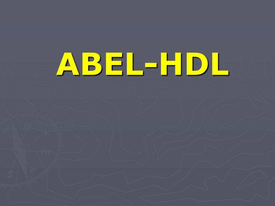 I Présentation : ABEL-HDL est un langage de description de la structure à intégrer dans un PLD (HDL = Hardware Description Language) précurseur des langages VHDL et VERILOG.