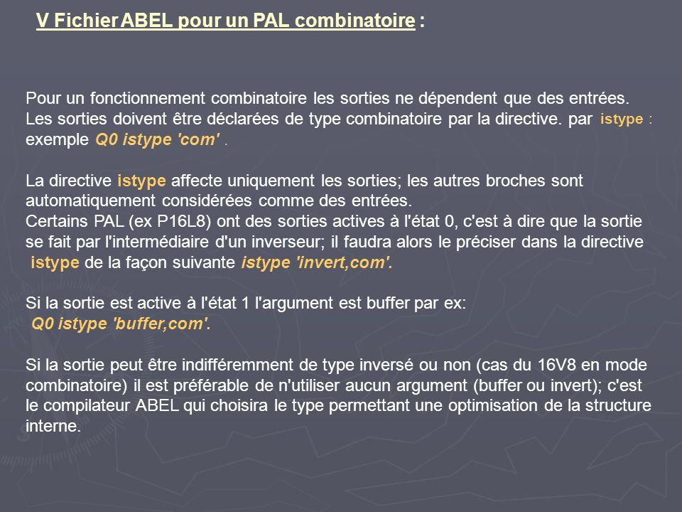 V Fichier ABEL pour un PAL combinatoire : Pour un fonctionnement combinatoire les sorties ne dépendent que des entrées. Les sorties doivent être décla