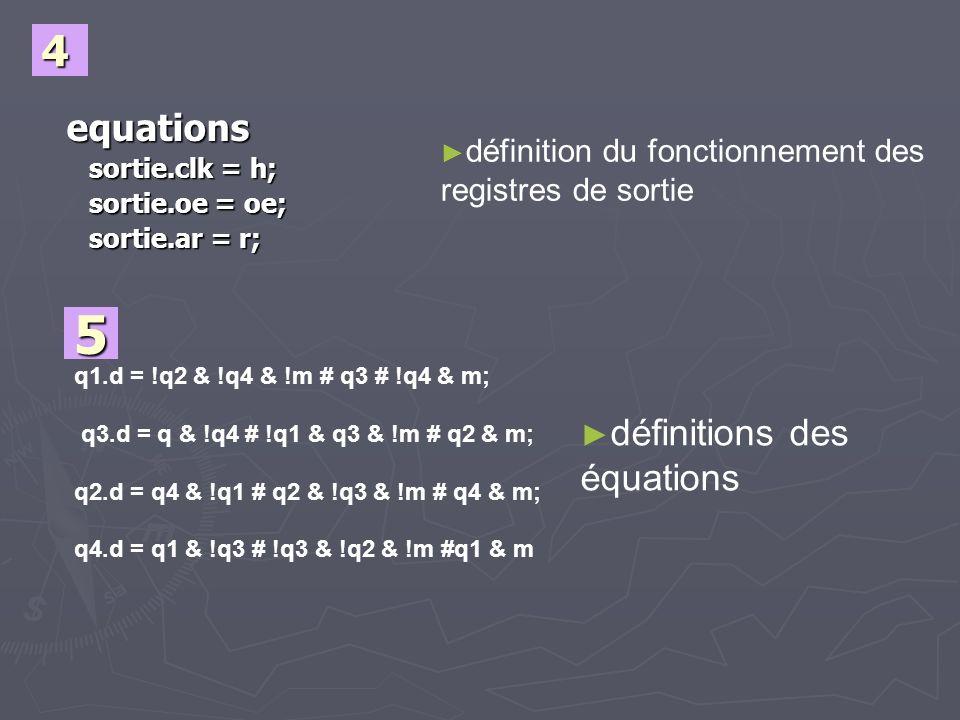 equations sortie.clk = h; sortie.clk = h; sortie.oe = oe; sortie.oe = oe; sortie.ar = r; sortie.ar = r; 4 définition du fonctionnement des registres d