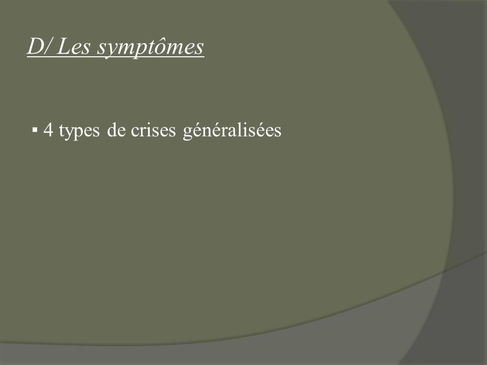 D/ Les symptômes 4 types de crises généralisées