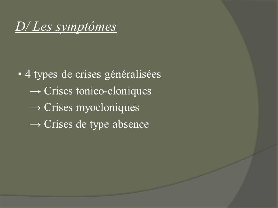 D/ Les symptômes 4 types de crises généralisées Crises tonico-cloniques Crises myocloniques Crises de type absence