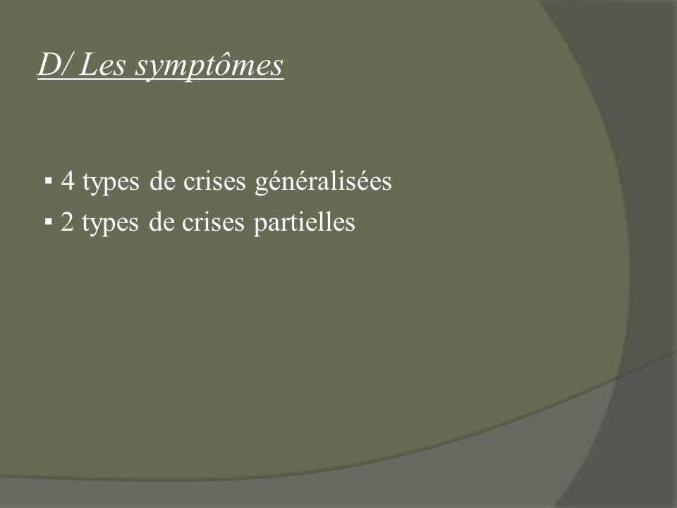 D/ Les symptômes 4 types de crises généralisées 2 types de crises partielles