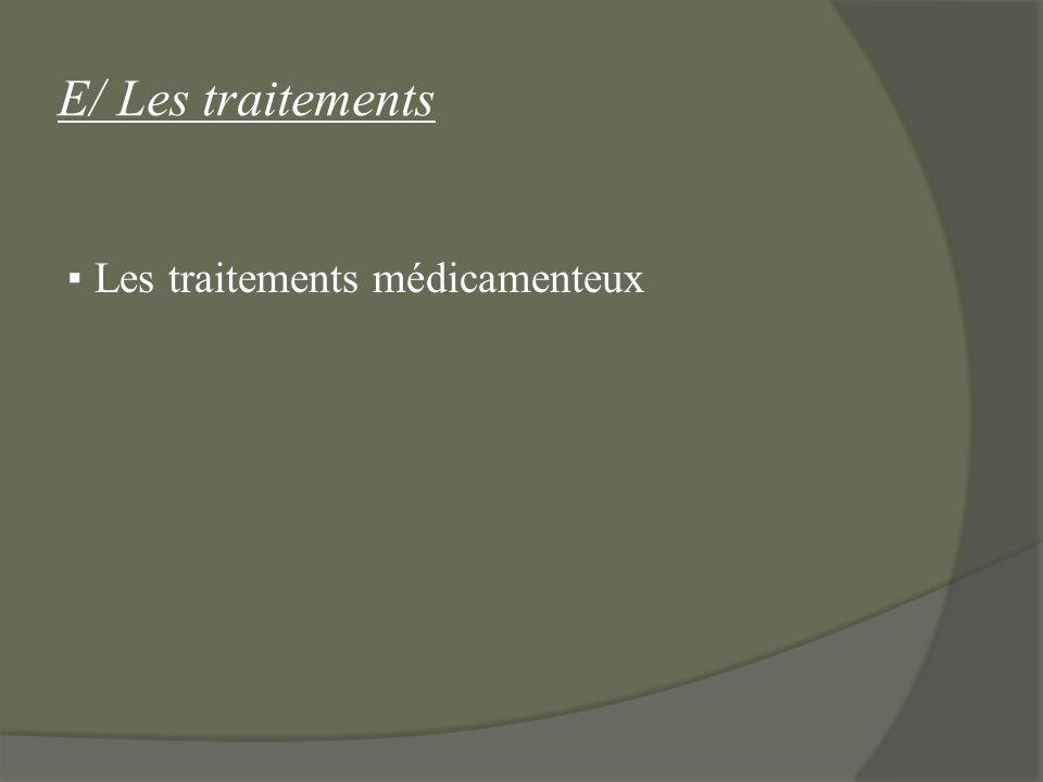 E/ Les traitements Les traitements médicamenteux
