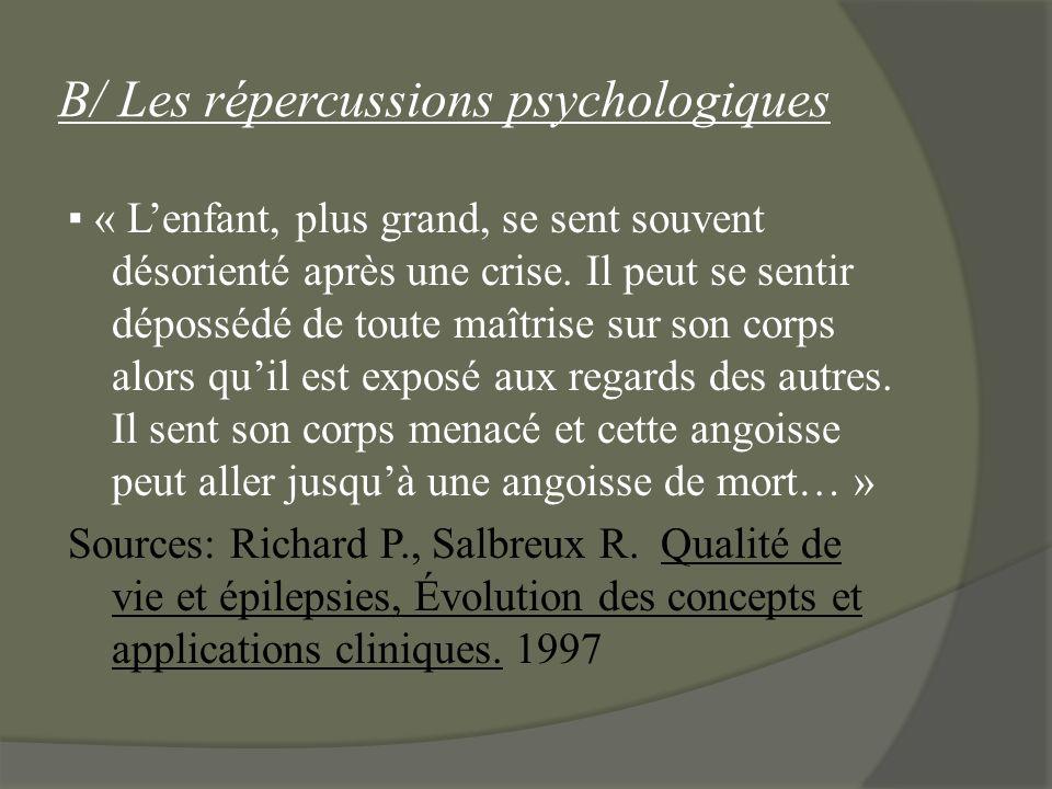B/ Les répercussions psychologiques « Lenfant, plus grand, se sent souvent désorienté après une crise. Il peut se sentir dépossédé de toute maîtrise s