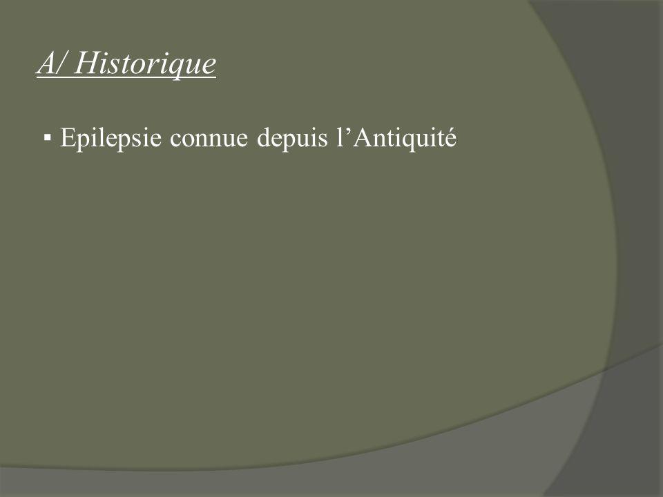 A/ Historique Epilepsie connue depuis lAntiquité