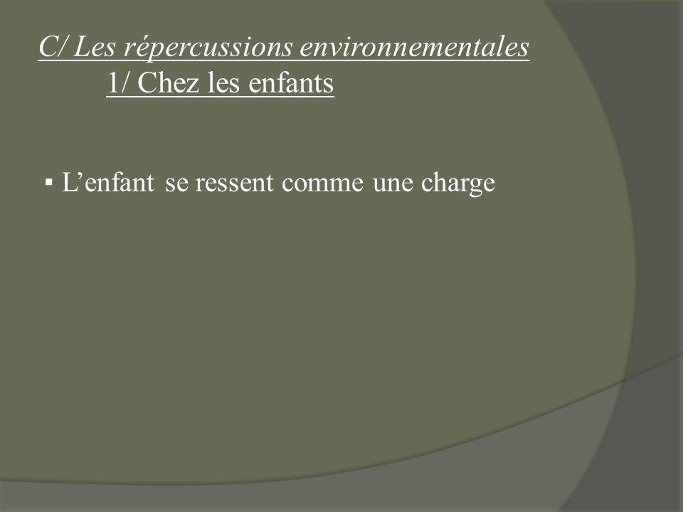 C/ Les répercussions environnementales 1/ Chez les enfants Lenfant se ressent comme une charge