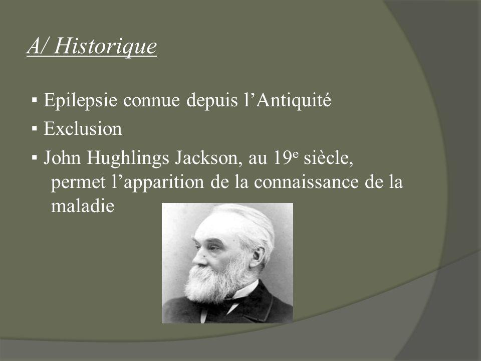 A/ Historique Epilepsie connue depuis lAntiquité Exclusion John Hughlings Jackson, au 19 e siècle, permet lapparition de la connaissance de la maladie