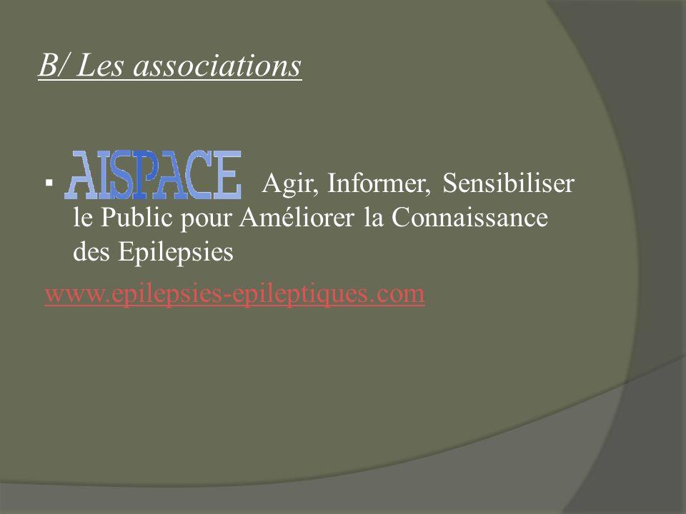B/ Les associations Agir, Informer, Sensibiliser le Public pour Améliorer la Connaissance des Epilepsies www.epilepsies-epileptiques.com