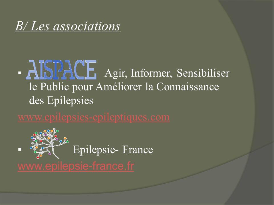 B/ Les associations Agir, Informer, Sensibiliser le Public pour Améliorer la Connaissance des Epilepsies www.epilepsies-epileptiques.com Epilepsie- Fr