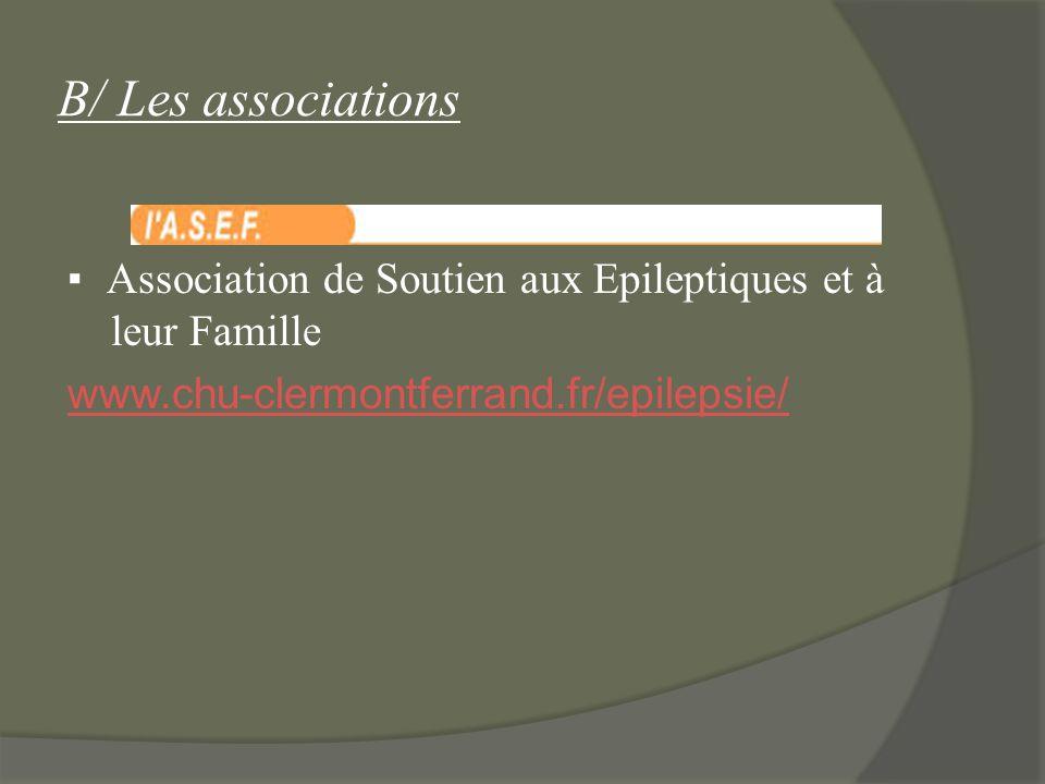 B/ Les associations Association de Soutien aux Epileptiques et à leur Famille www.chu-clermontferrand.fr/epilepsie/