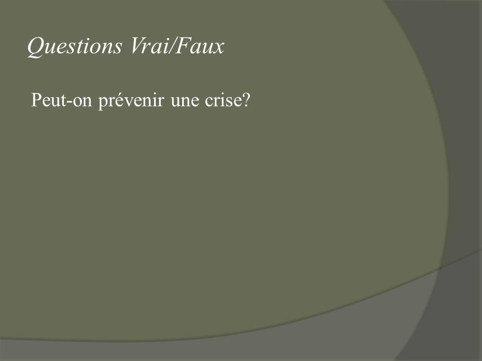 Questions Vrai/Faux Peut-on prévenir une crise?