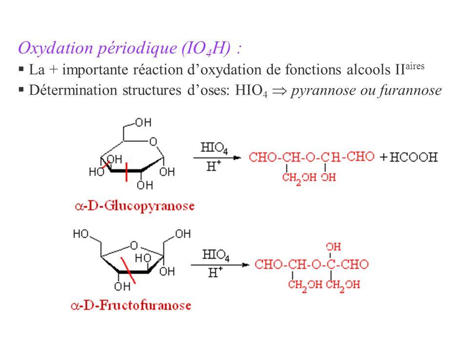 Oxydation périodique (IO 4 H) : § La + importante réaction doxydation de fonctions alcools II aires § Détermination structures doses: HIO 4 pyrannose