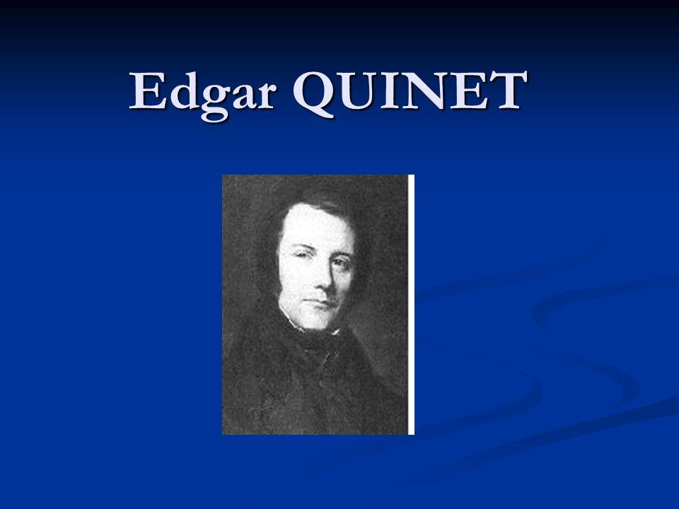 Sa vie Edgar Quinet est né à Bourg en Bresse dans le département de lAin le 17 février 1803 et il est décédé à Paris le 27 mars 1875.