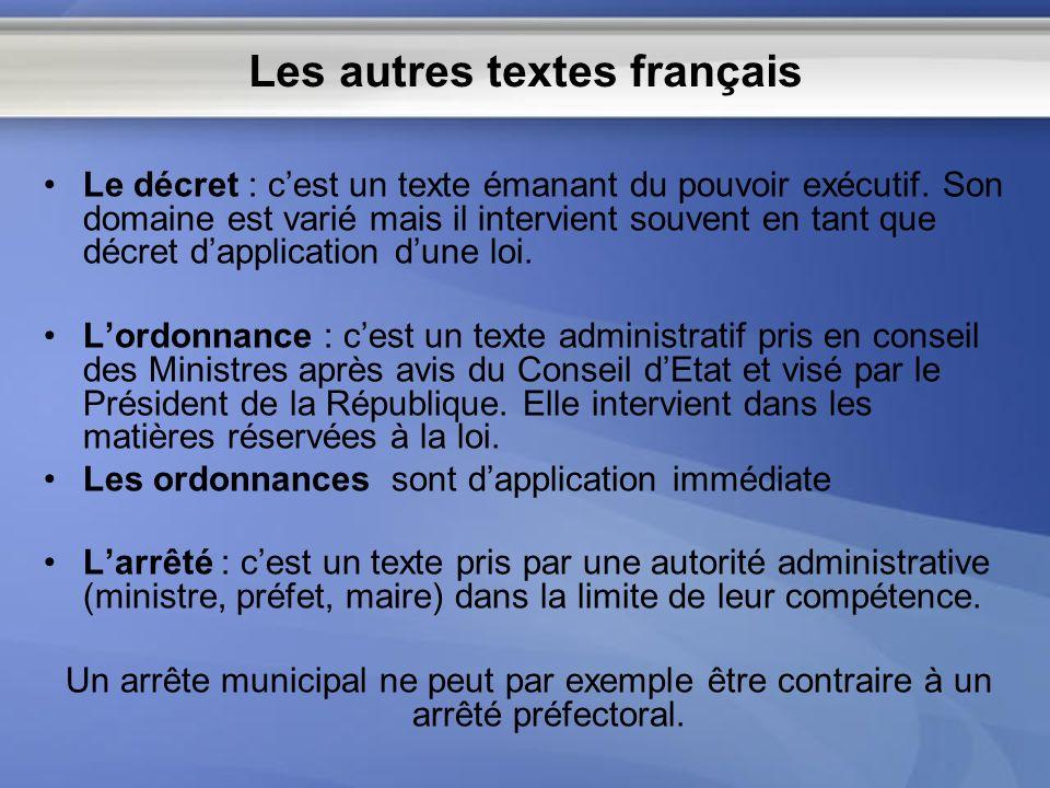 Les autres textes français Le décret : cest un texte émanant du pouvoir exécutif. Son domaine est varié mais il intervient souvent en tant que décret