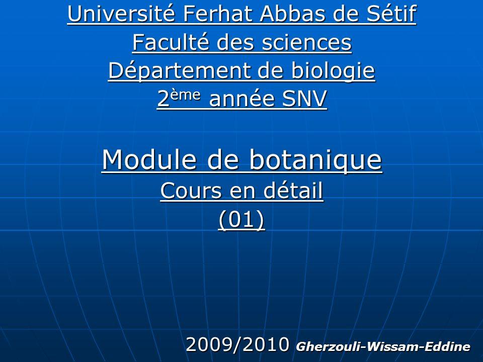 Université Ferhat Abbas de Sétif Faculté des sciences Département de biologie 2 ème année SNV Module de botanique Cours en détail (01) 2009/2010 Gherz