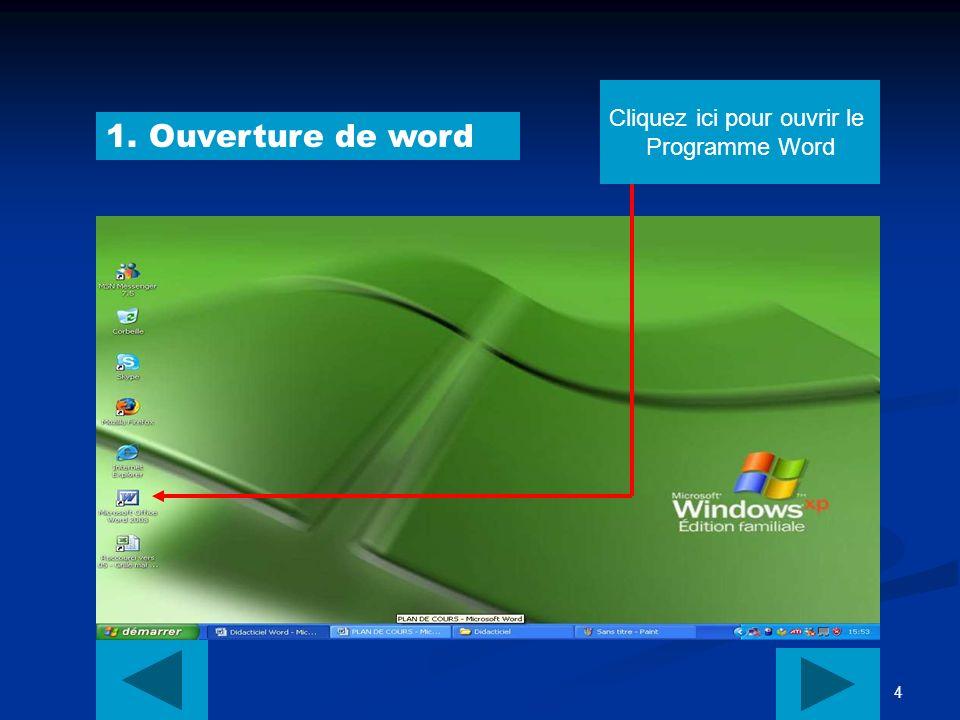 4 1. Ouverture de word Cliquez ici pour ouvrir le Programme Word