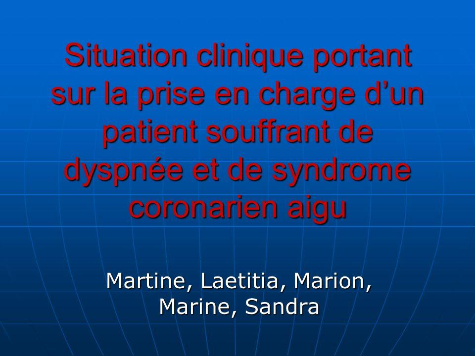 Situation clinique portant sur la prise en charge dun patient souffrant de dyspnée et de syndrome coronarien aigu Martine, Laetitia, Marion, Marine, S