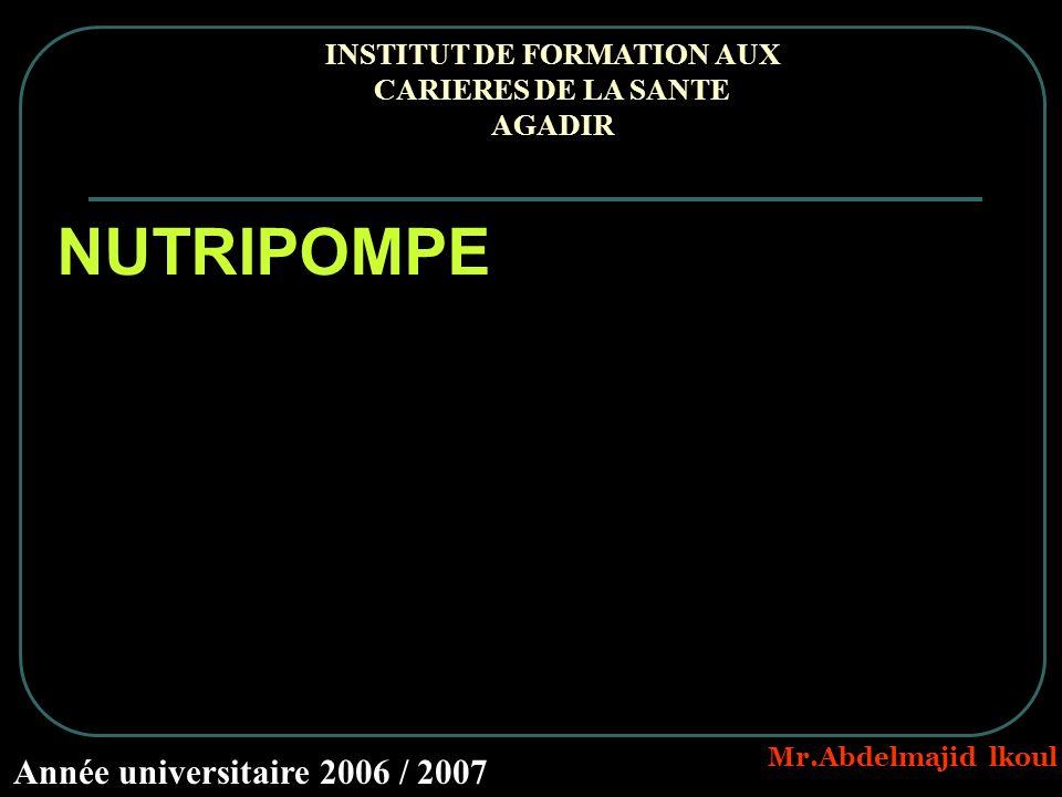 INSTITUT DE FORMATION AUX CARIERES DE LA SANTE AGADIR Année universitaire 2006 / 2007 Mr.Abdelmajid lkoul NUTRIPOMPE