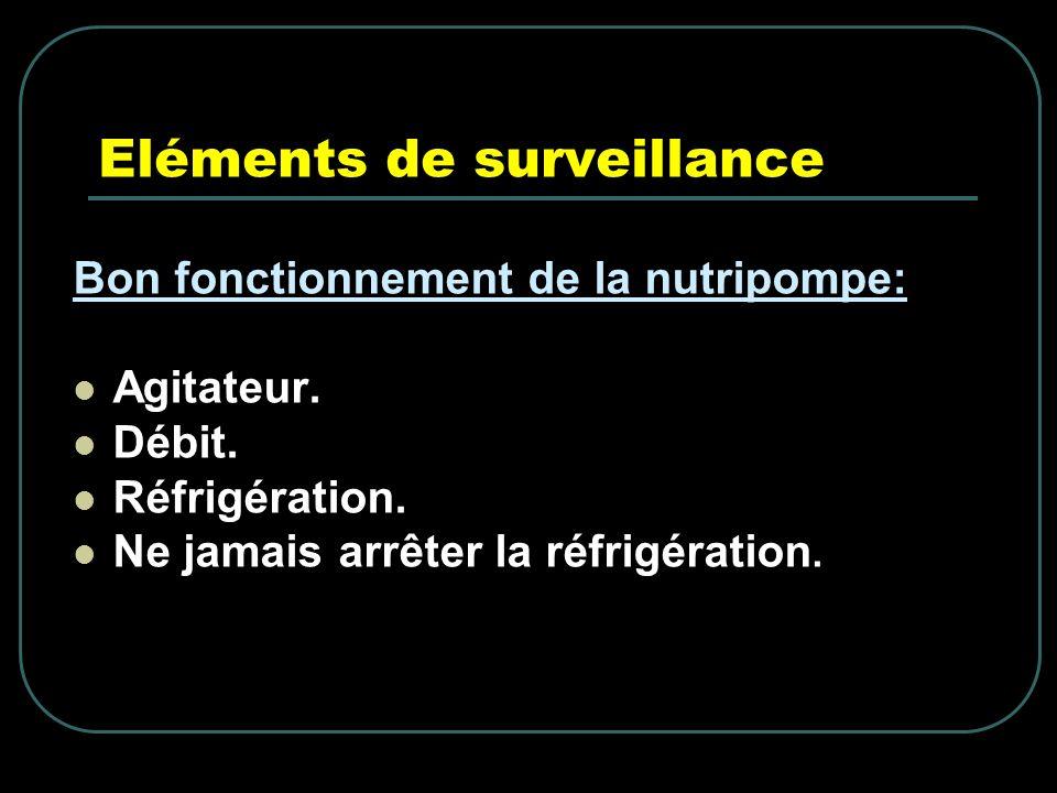 Eléments de surveillance Bon fonctionnement de la nutripompe: Agitateur. Débit. Réfrigération. Ne jamais arrêter la réfrigération.