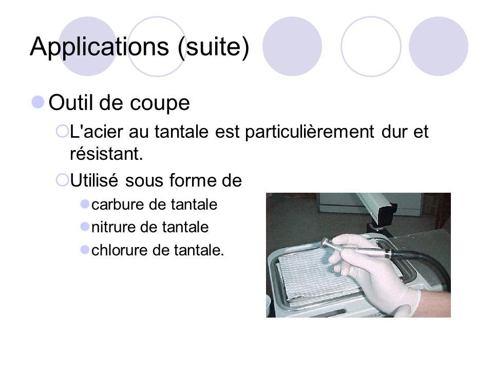 Applications (suite) Outil de coupe L'acier au tantale est particulièrement dur et résistant. Utilisé sous forme de carbure de tantale nitrure de tant
