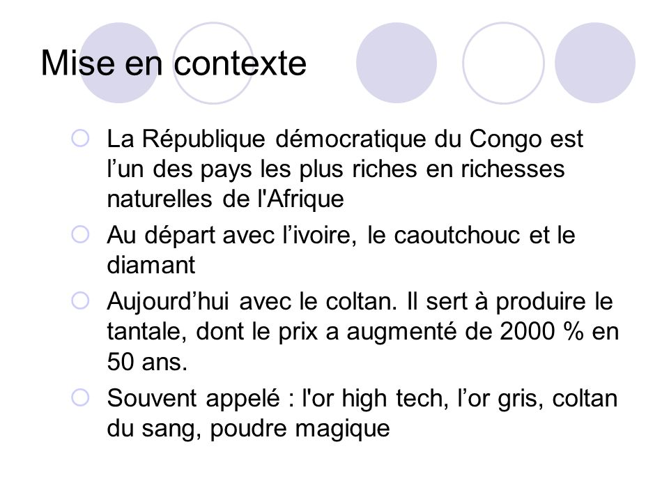 Mise en contexte La République démocratique du Congo est lun des pays les plus riches en richesses naturelles de l'Afrique Au départ avec livoire, le