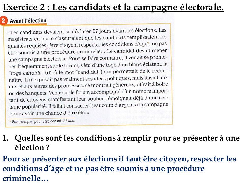 1.Quelles sont les conditions à remplir pour se présenter à une élection ? Exercice 2 : Les candidats et la campagne électorale. Pour se présenter aux