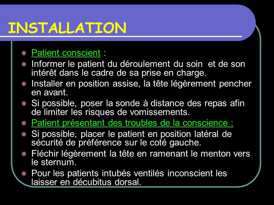INSTALLATION Patient conscient : Informer le patient du déroulement du soin et de son intérêt dans le cadre de sa prise en charge. Installer en positi