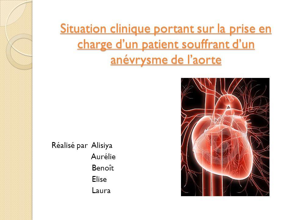 Situation clinique portant sur la prise en charge dun patient souffrant dun anévrysme de laorte Réalisé par Alisiya Aurélie Benoît Elise Laura