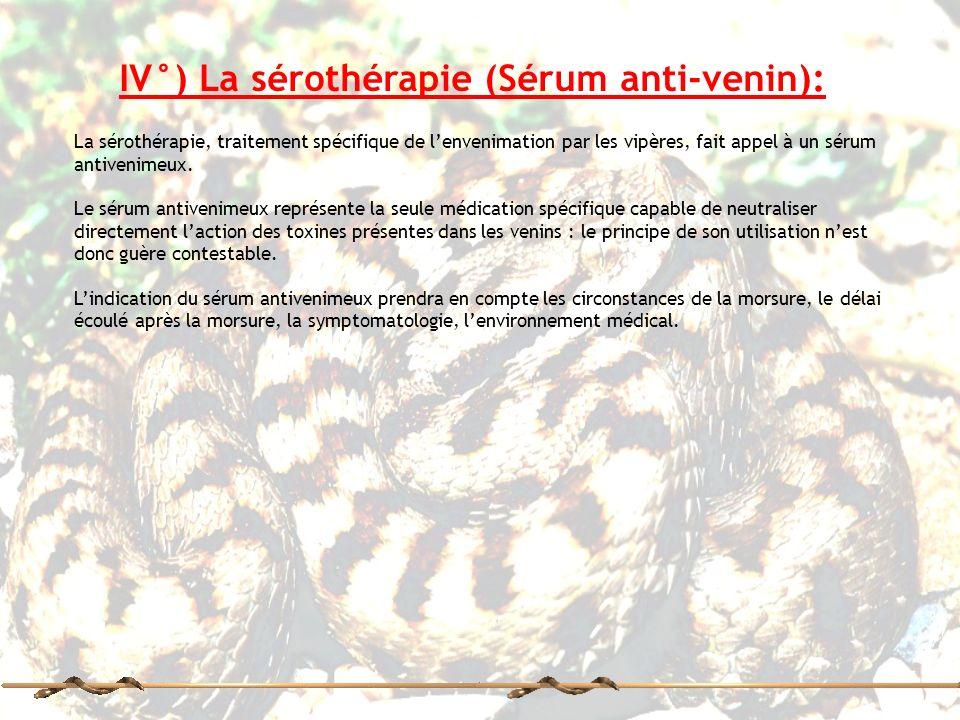IV°) La sérothérapie (Sérum anti-venin): La sérothérapie, traitement spécifique de lenvenimation par les vipères, fait appel à un sérum antivenimeux.