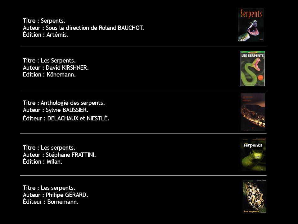Titre : Serpents. Auteur : Sous la direction de Roland BAUCHOT. Édition : Artémis. Titre : Les Serpents. Auteur : David KIRSHNER. Edition : Könemann.