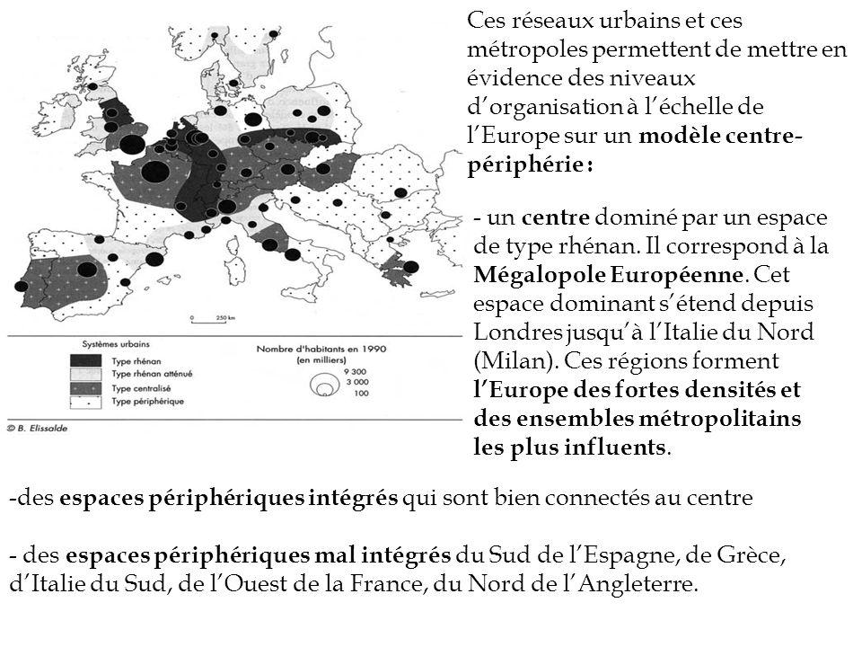 Ces réseaux urbains et ces métropoles permettent de mettre en évidence des niveaux dorganisation à léchelle de lEurope sur un modèle centre- périphéri