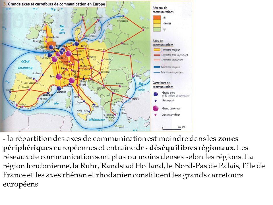 - la répartition des axes de communication est moindre dans les zones périphériques européennes et entraîne des déséquilibres régionaux. Les réseaux d