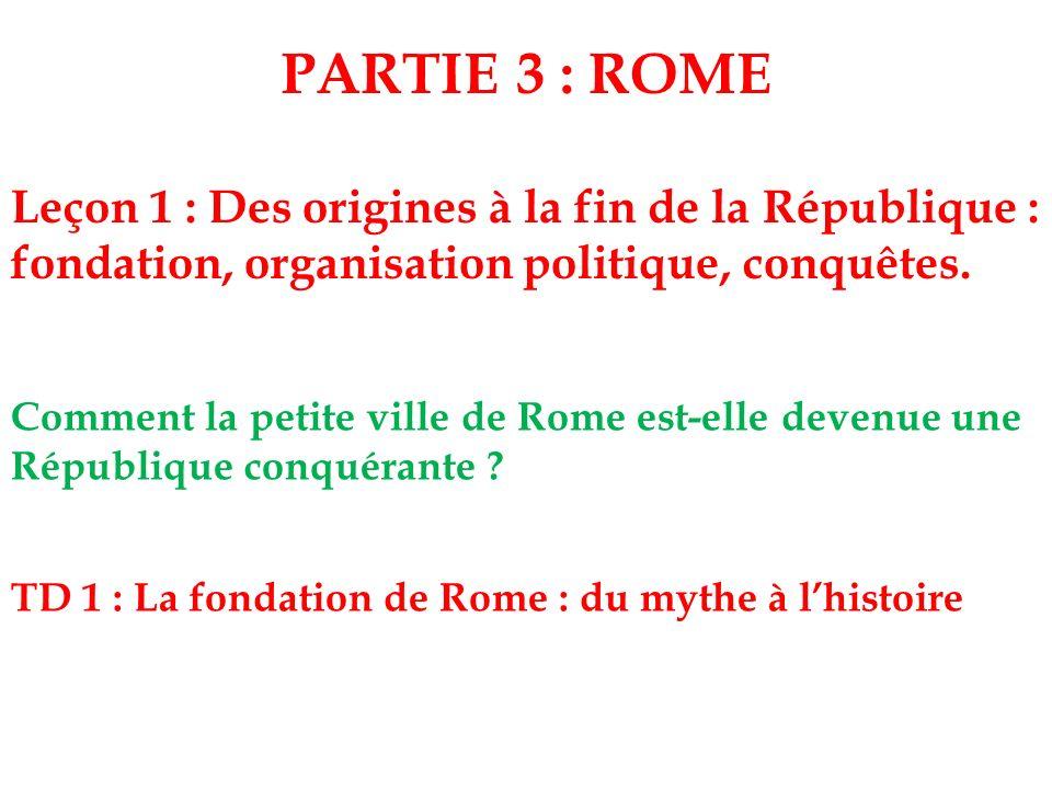 PARTIE 3 : ROME Leçon 1 : Des origines à la fin de la République : fondation, organisation politique, conquêtes. Comment la petite ville de Rome est-e