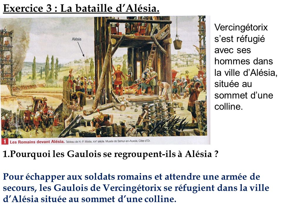 1.Pourquoi les Gaulois se regroupent-ils à Alésia ? Pour échapper aux soldats romains et attendre une armée de secours, les Gaulois de Vercingétorix s