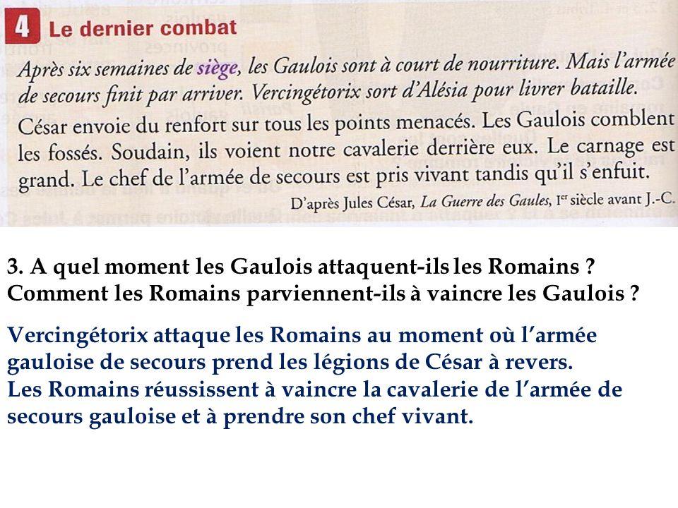 3. A quel moment les Gaulois attaquent-ils les Romains ? Comment les Romains parviennent-ils à vaincre les Gaulois ? Vercingétorix attaque les Romains
