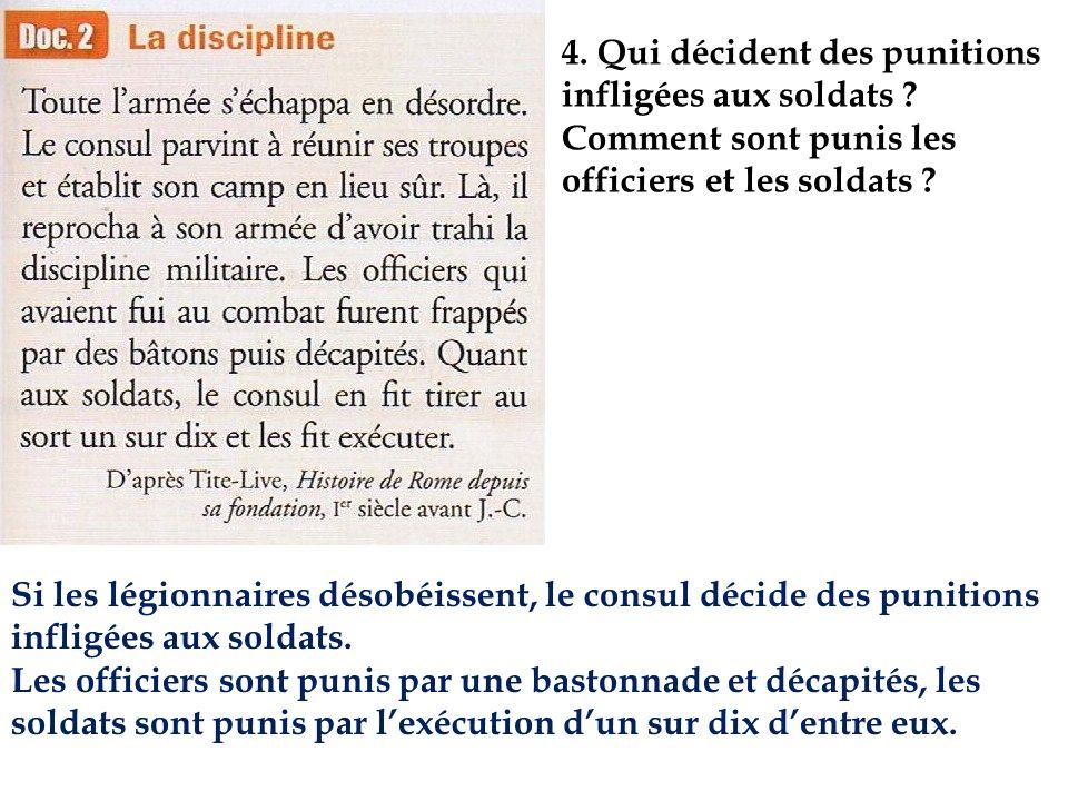 4. Qui décident des punitions infligées aux soldats ? Comment sont punis les officiers et les soldats ? Si les légionnaires désobéissent, le consul dé