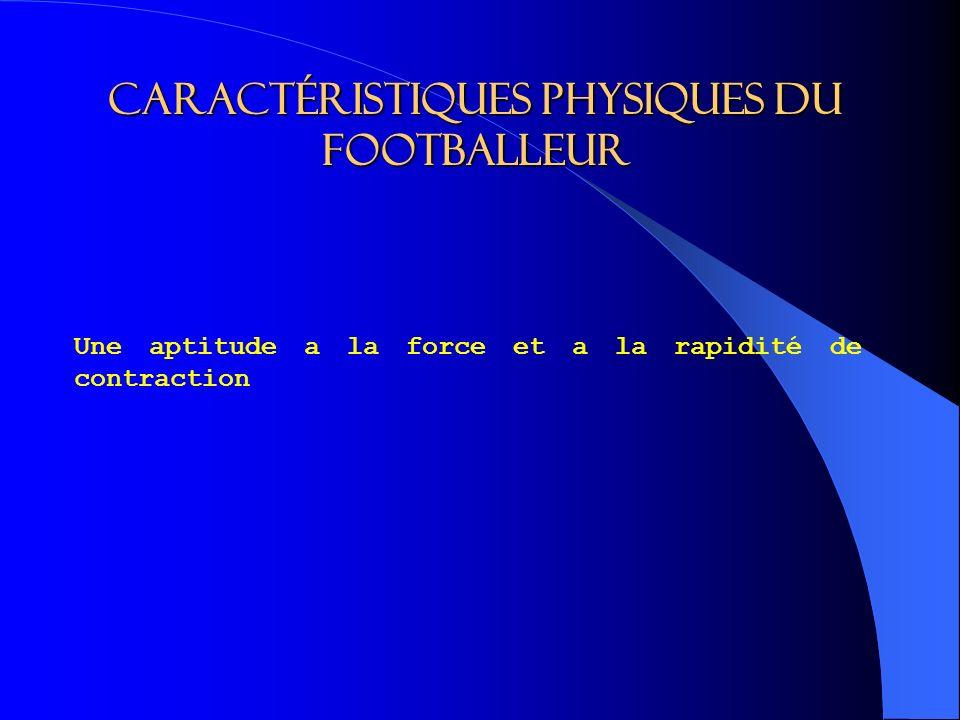 Caractéristiques physiques du footballeur Une aptitude a la force et a la rapidité de contraction