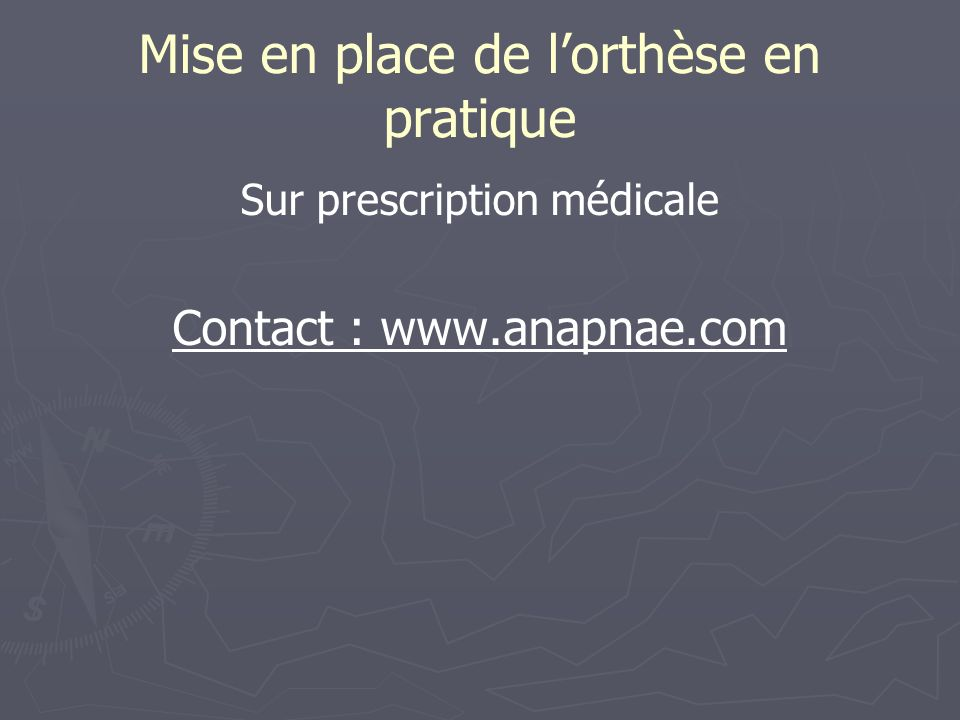 Mise en place de lorthèse en pratique Sur prescription médicale Contact : www.anapnae.com