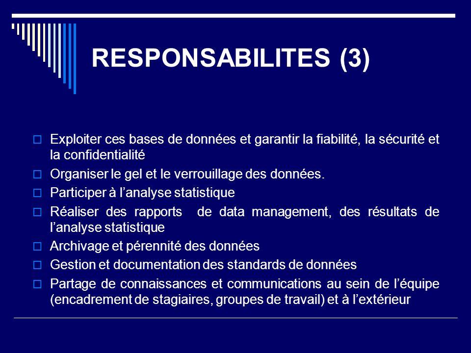 RESPONSABILITES (3) Exploiter ces bases de données et garantir la fiabilité, la sécurité et la confidentialité Organiser le gel et le verrouillage des données.