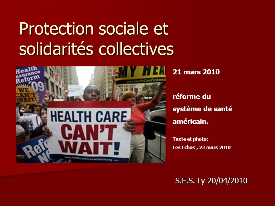S.E.S. Ly 20/04/2010 Protection sociale et solidarités collectives 21 mars 2010 réforme du système de santé américain. Texte et photo: Les Échos, 23 m