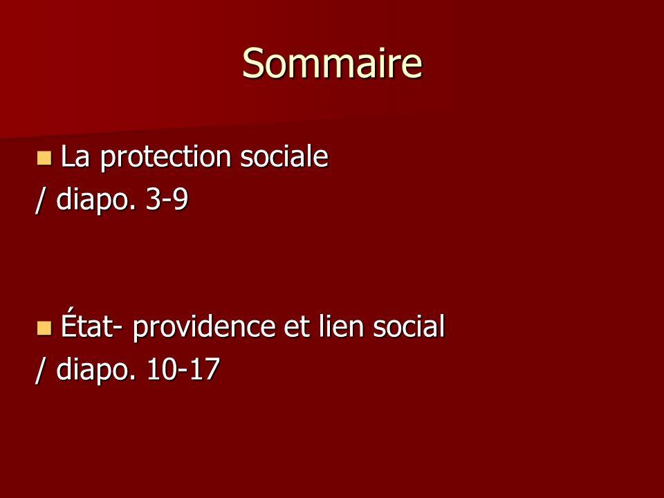 Sommaire La protection sociale La protection sociale / diapo. 3-9 État- providence et lien social État- providence et lien social / diapo. 10-17