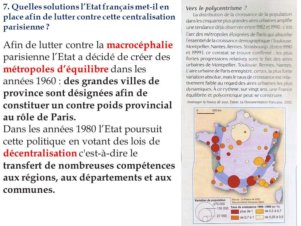 7. Quelles solutions lEtat français met-il en place afin de lutter contre cette centralisation parisienne ? Afin de lutter contre la macrocéphalie par