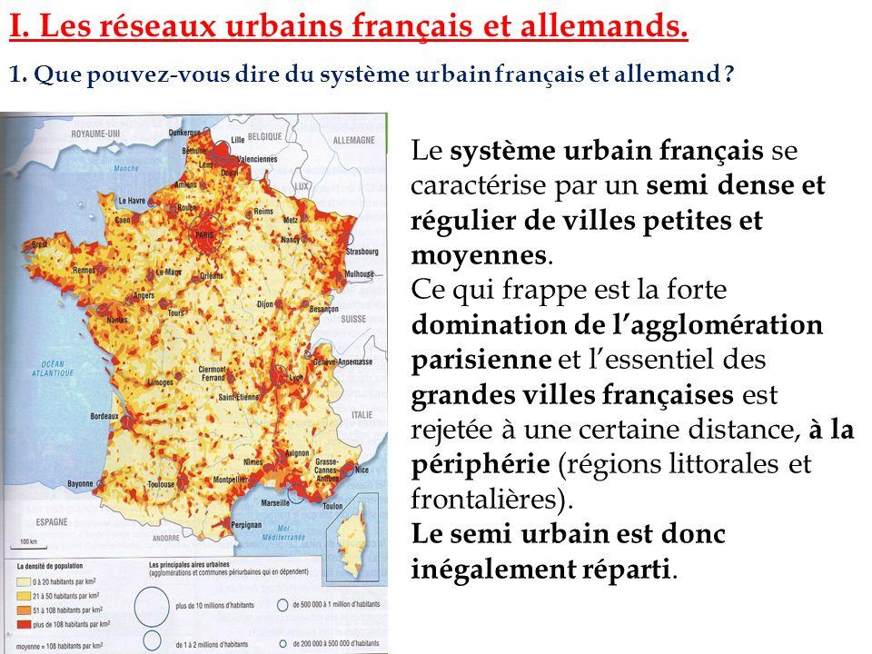 I. Les réseaux urbains français et allemands. 1. Que pouvez-vous dire du système urbain français et allemand ? Le système urbain français se caractéri