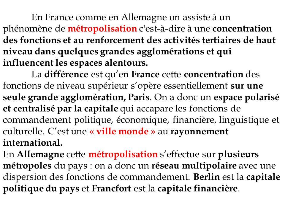 En France comme en Allemagne on assiste à un phénomène de métropolisation c'est-à-dire à une concentration des fonctions et au renforcement des activi