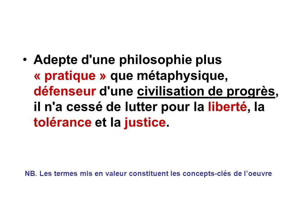 Adepte d'une philosophie plus « pratique » que métaphysique, défenseur d'une civilisation de progrès, il n'a cessé de lutter pour la liberté, la tolér